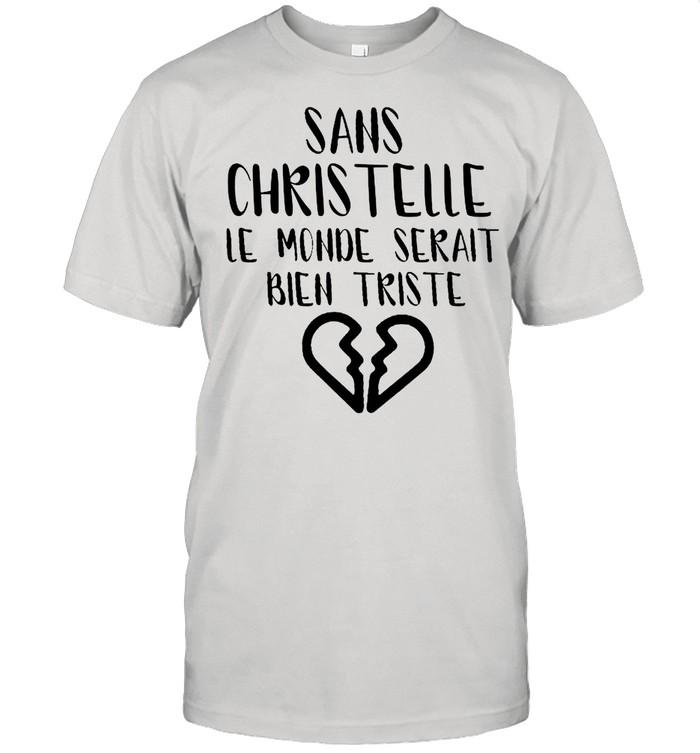 Sans Christelle Le Monde Serait Bien Triste shirt