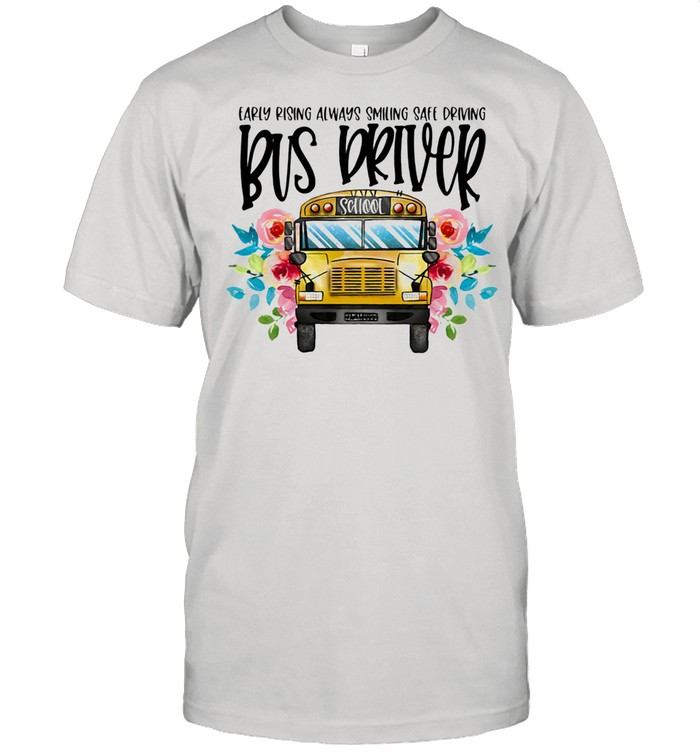 Early Rising Always Smiling Safe Driving Bus Driver shirt