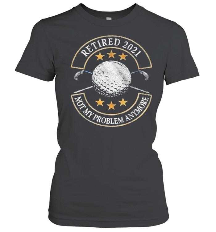 Retired 2021 not my problem anymore golf shirt Classic Women's T-shirt