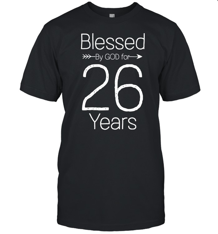 26th Birthday and Blessed for 26 Years Birthday shirt