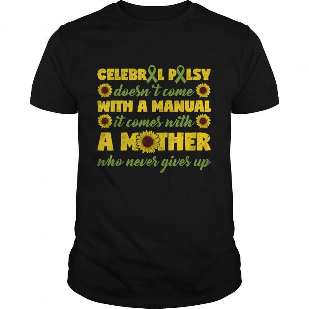 Green Cerebral Palsy Awareness Mom Who Never Gives Up shirt