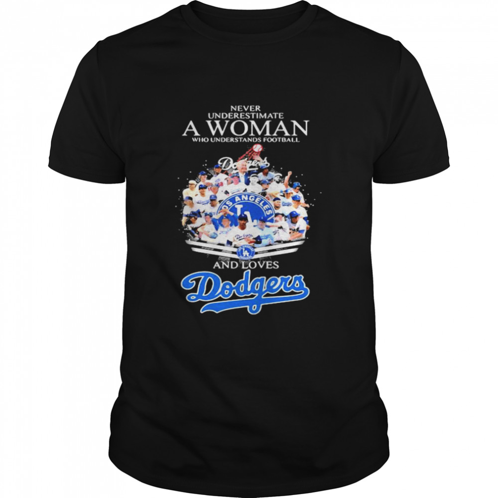 Never Underestimate A Woman Who Understands Football And Loves Dodgers Shirt