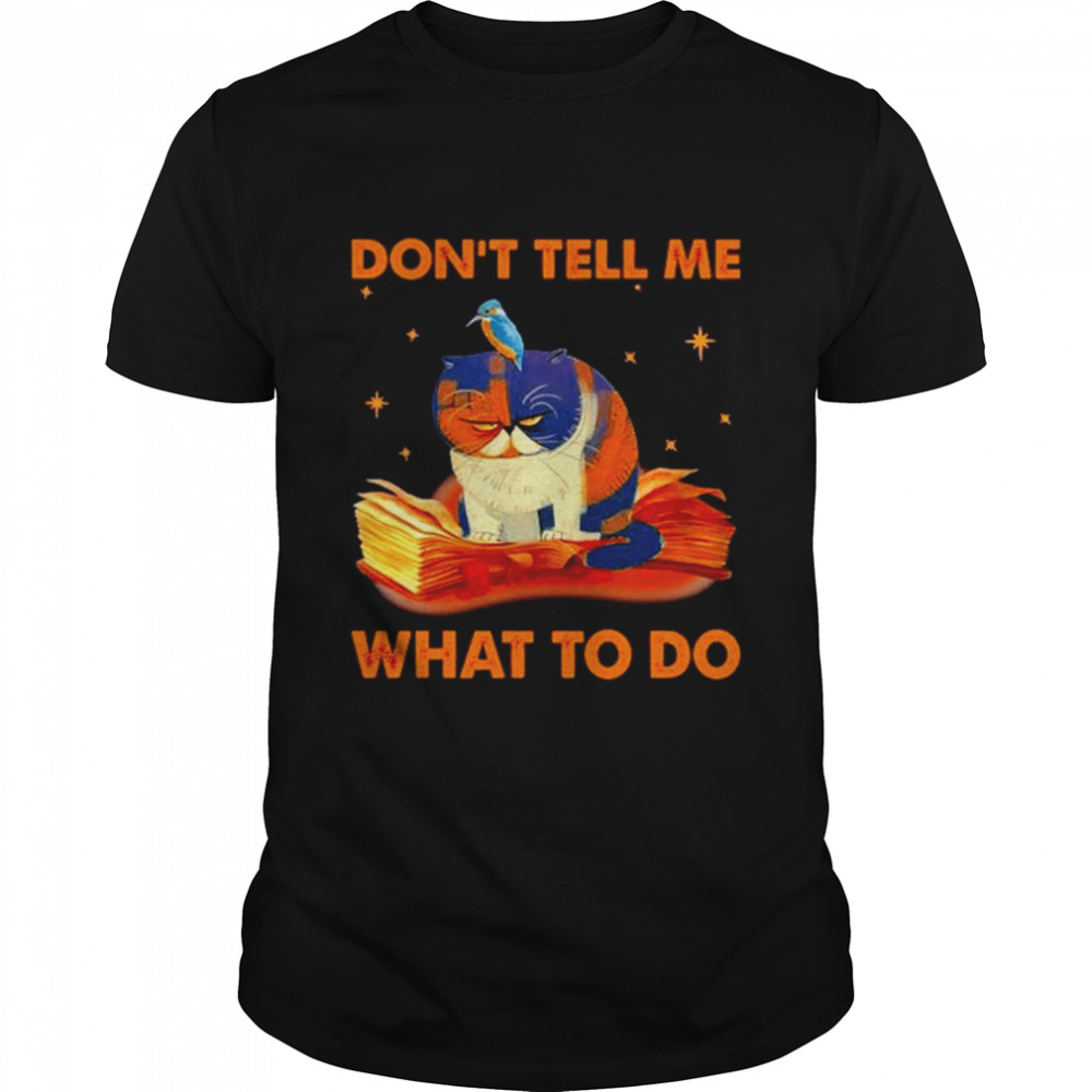 Cat don't tell me what to do shirt