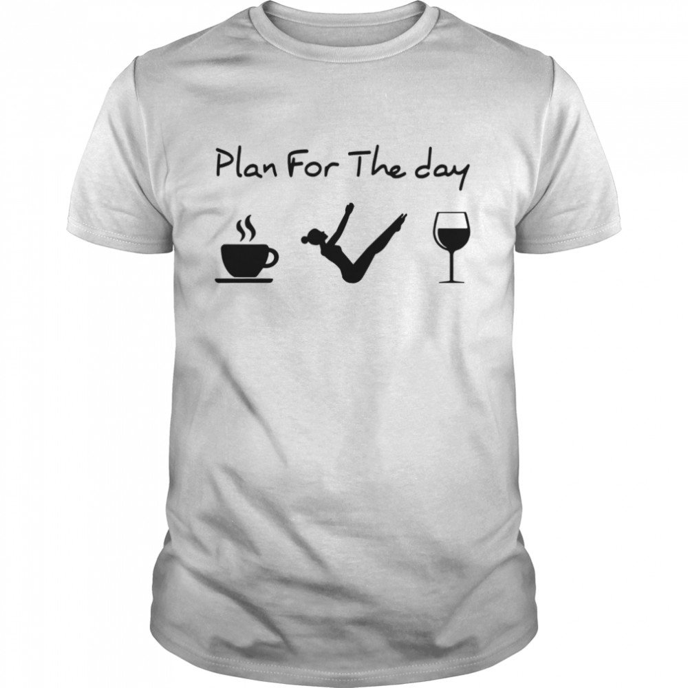 Pilates Plan For The Day Shirt
