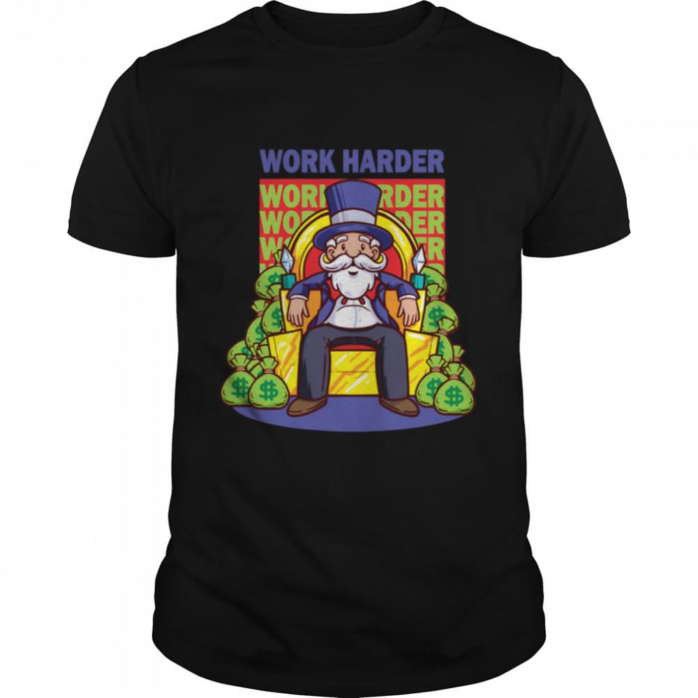 Work Harder Capitalist Entrepreneur Business Owner Startup shirt
