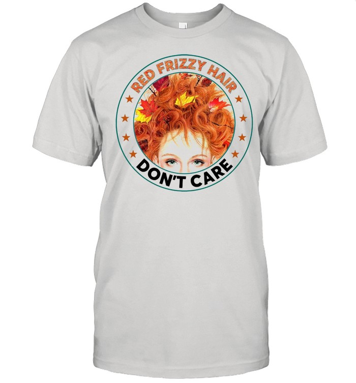 Red Frizzy Hair Don't Care T-shirt