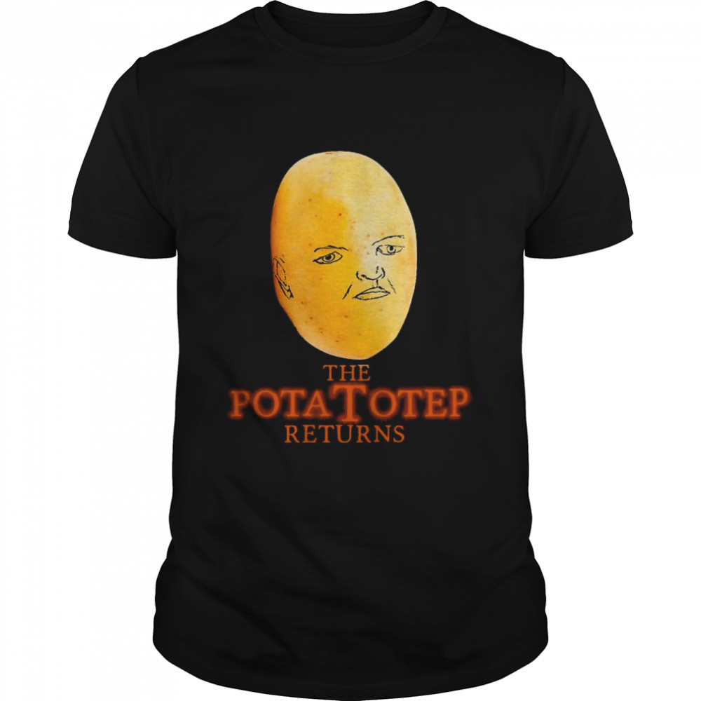 The Pota Totep Returns shirt