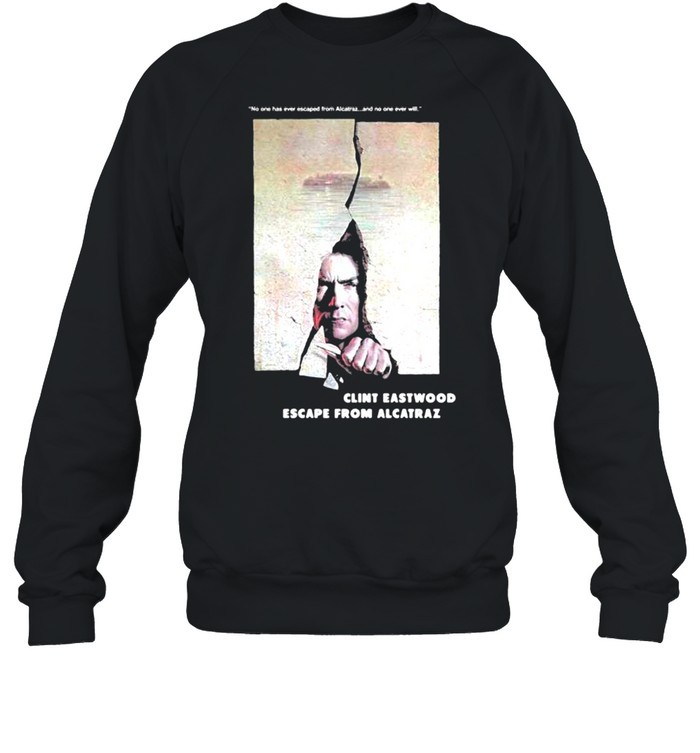 Escape From Alcatraz Clint Eastwood Escape From Alcatraz  Unisex Sweatshirt
