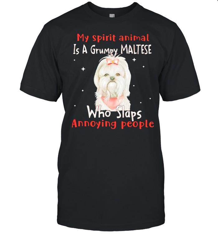 My spirit animal is a grumpy Maltese who slaps annoying people shirt