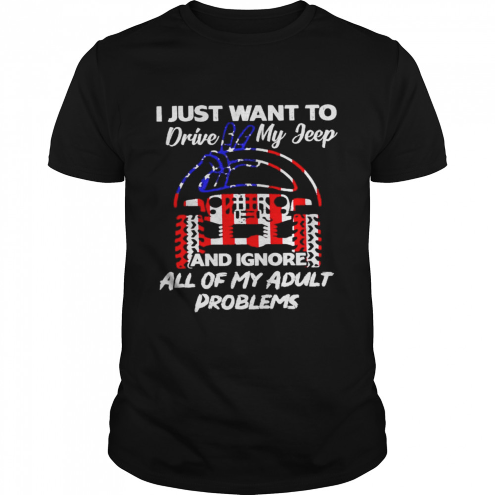 I just want to drive my jeep and ignore all of my adult problems shirt