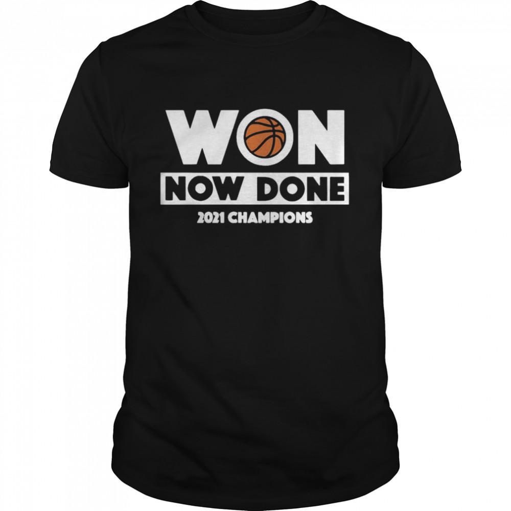 Won now done 2021 champions basketball shirt