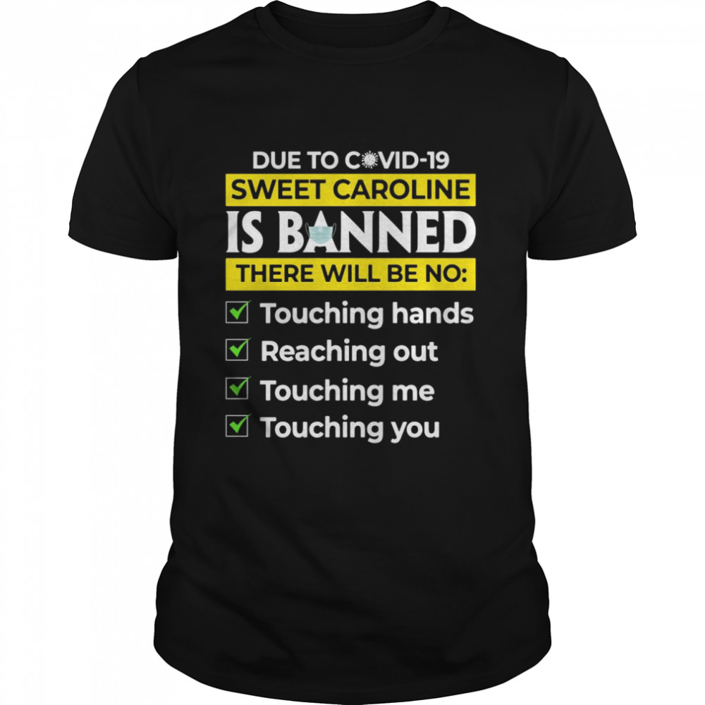 Due to Covid19 Sweet Caroline Is Banned There Will Be No Touching shirt