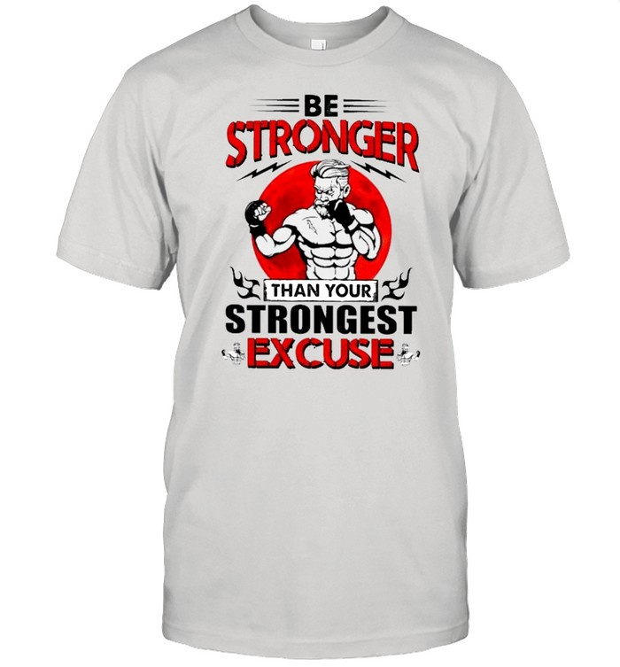 Be Stronger Than Your Strongest Excuse Boxing shirt