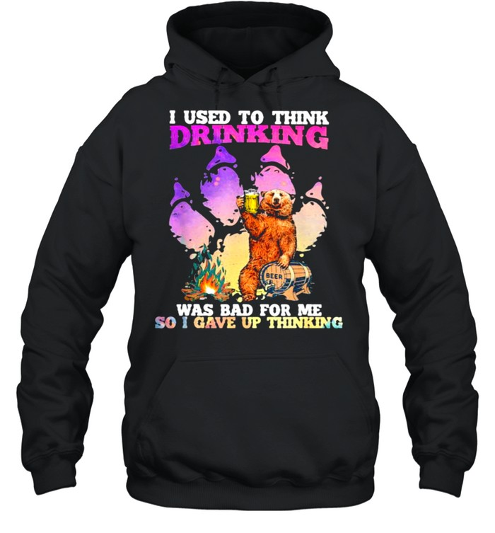 I Used To Think Drinking Was For Bad For Me So I Gave Up Thinking Bear Beer  Unisex Hoodie