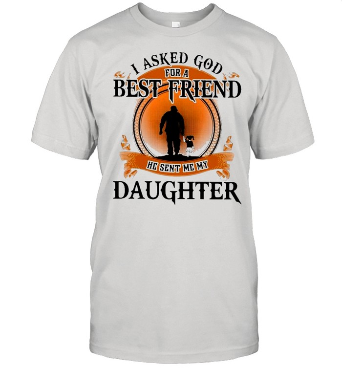 I Asked God For A Best Friend He Sent Me My Daughter Retro shirt