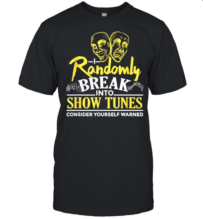 I Randomly Break Into Show Tunes Musical Theatre T-Shirt