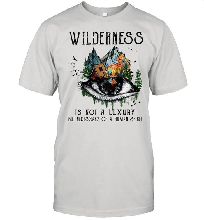 Camping Wilderness is not a luxury but necessity of a human spirit shirt
