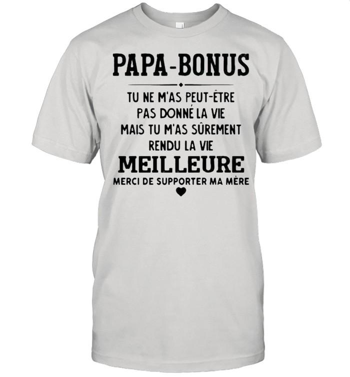 Papa Bonus Tu Ne M'as Peut Etre Pas Donne La Vie Meilleure Shirt