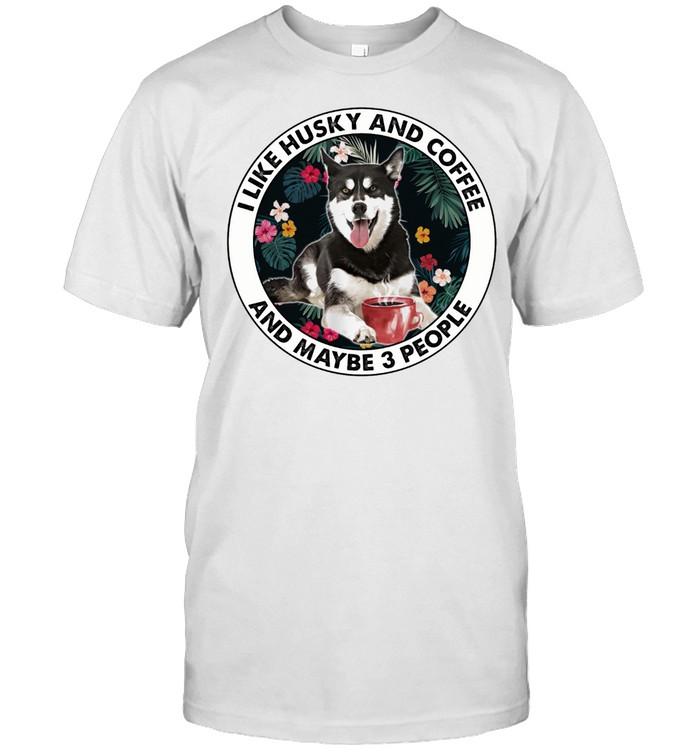 I Like Husky And Coffee And Maybe 3 People shirt